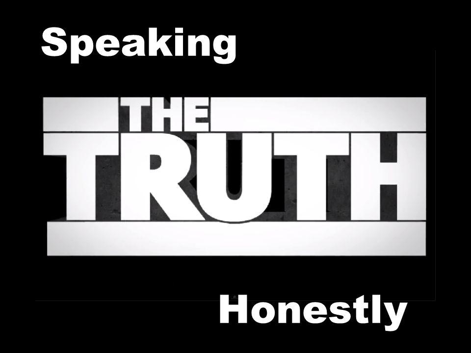 The Honesty of Jesus Jesus spoke the truth about Himself (John 8:14)