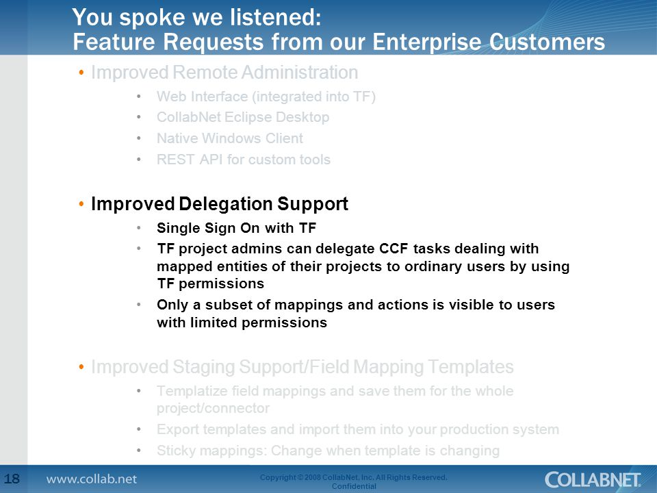 You spoke we listened: Feature Requests from our Enterprise Customers Improved Remote Administration Web Interface (integrated into TF) CollabNet Ecli