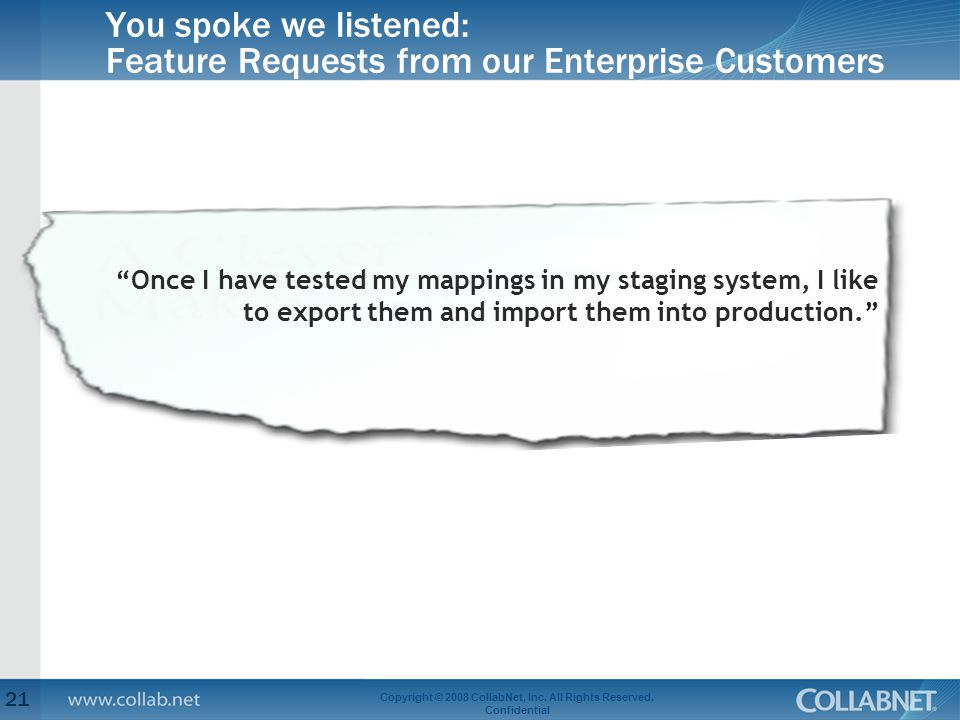 """You spoke we listened: Feature Requests from our Enterprise Customers 21 Copyright © 2008 CollabNet, Inc. All Rights Reserved. Confidential """"Once I ha"""