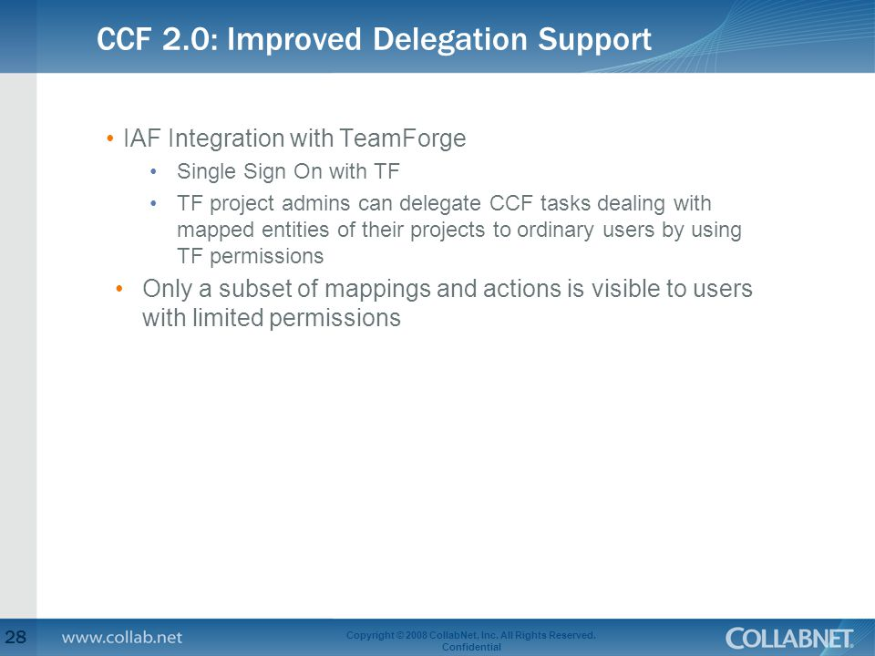 CCF 2.0: Improved Delegation Support 28 Copyright © 2008 CollabNet, Inc. All Rights Reserved. Confidential IAF Integration with TeamForge Single Sign