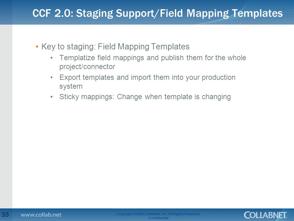 CCF 2.0: Staging Support/Field Mapping Templates 33 Copyright © 2008 CollabNet, Inc. All Rights Reserved. Confidential Key to staging: Field Mapping T