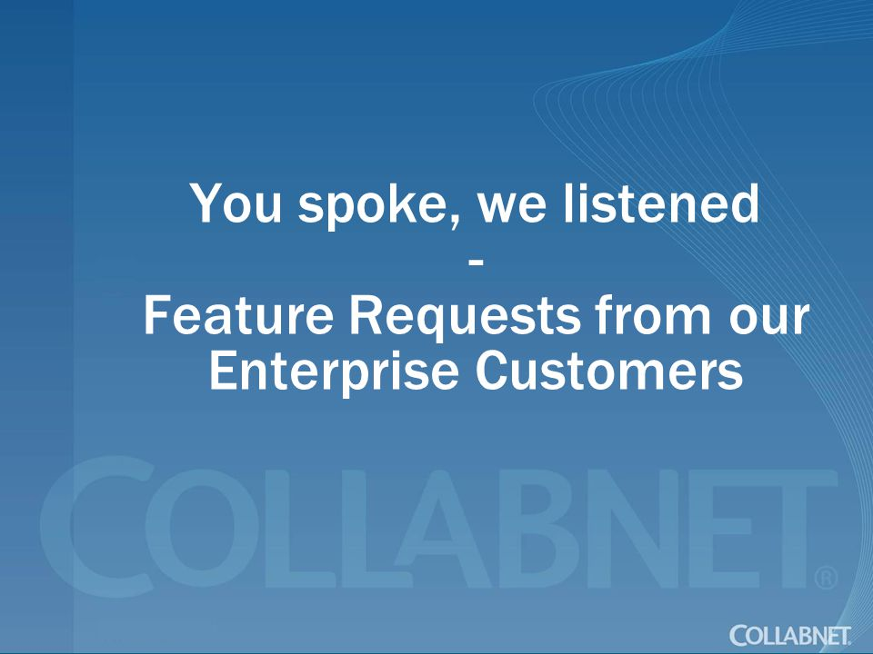 You spoke, we listened - Feature Requests from our Enterprise Customers