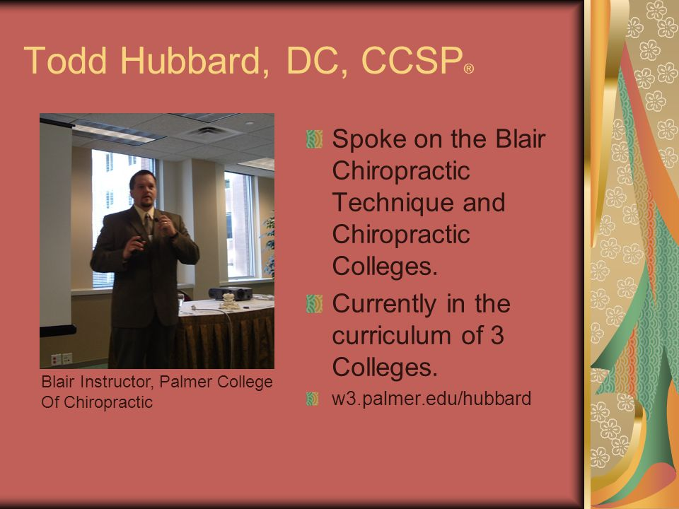 Todd Hubbard, DC, CCSP ® Spoke on the Blair Chiropractic Technique and Chiropractic Colleges.