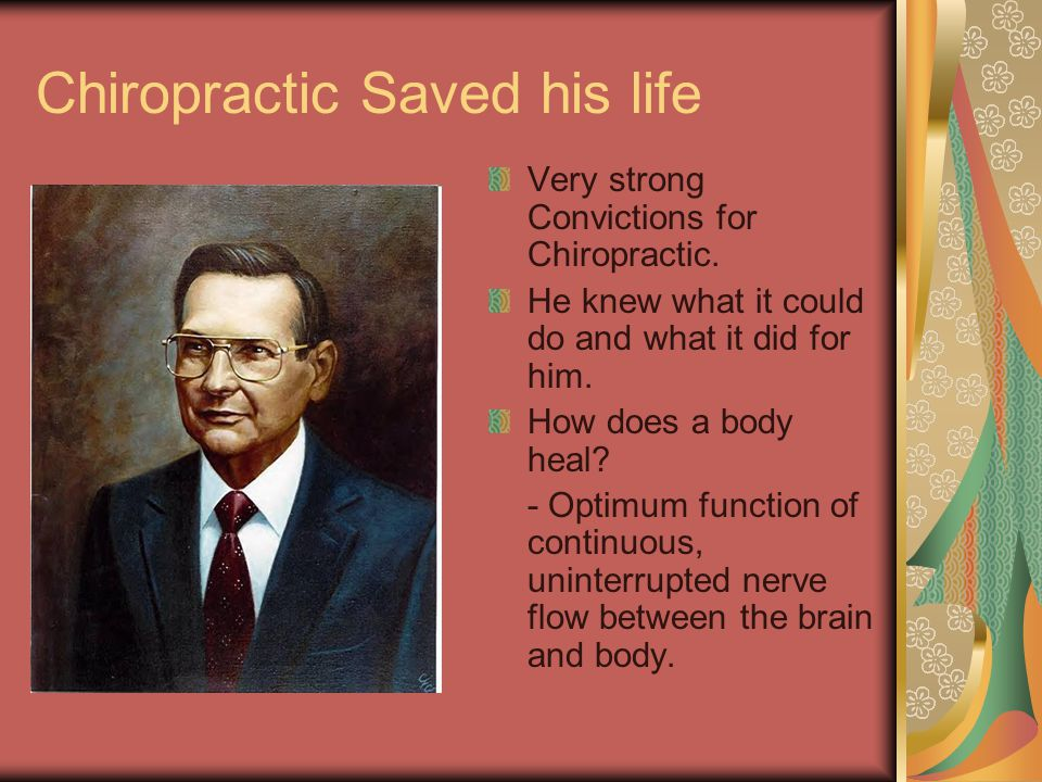 Chiropractic Saved his life Very strong Convictions for Chiropractic.