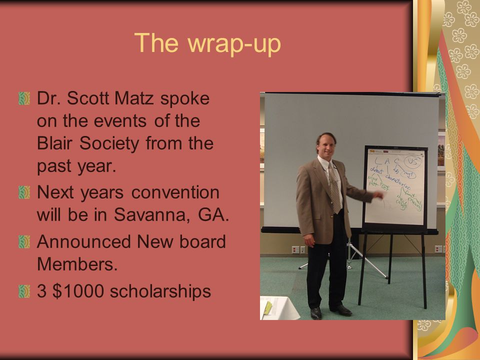 The wrap-up Dr. Scott Matz spoke on the events of the Blair Society from the past year.