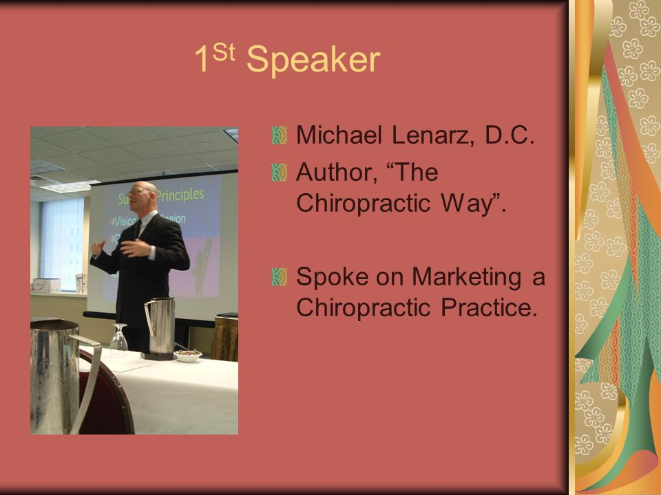 1 St Speaker Michael Lenarz, D.C. Author, The Chiropractic Way .