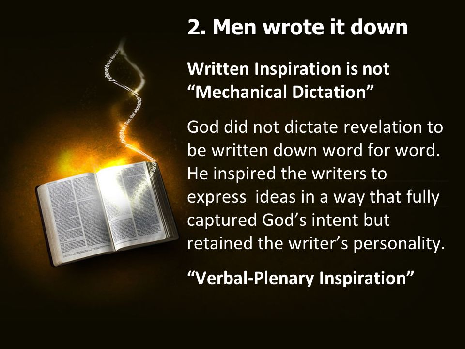 Written Inspiration is not Mechanical Dictation God did not dictate revelation to be written down word for word.
