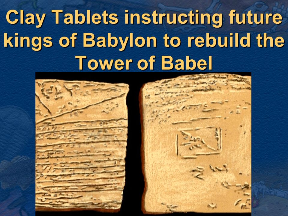 Clay Tablets instructing future kings of Babylon to rebuild the Tower of Babel
