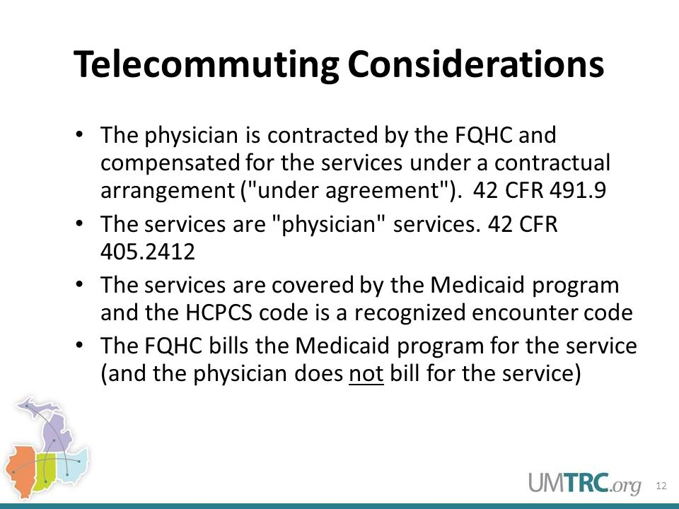 Telecommuting Considerations The physician is contracted by the FQHC and compensated for the services under a contractual arrangement ( under agreement ).