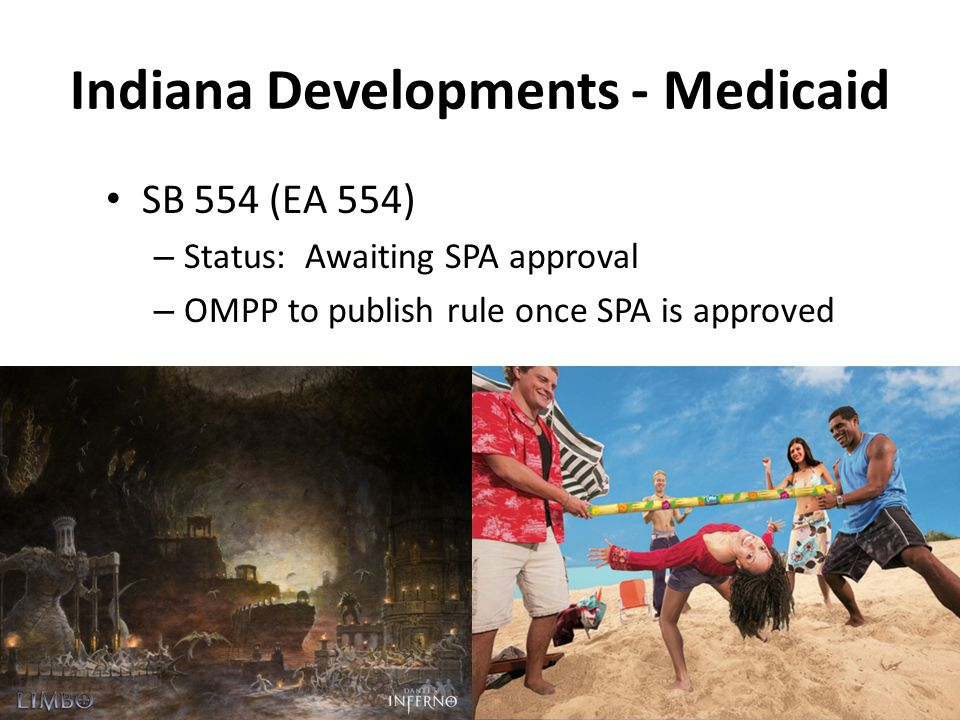 Indiana Developments - Medicaid SB 554 (EA 554) – Status: Awaiting SPA approval – OMPP to publish rule once SPA is approved 9