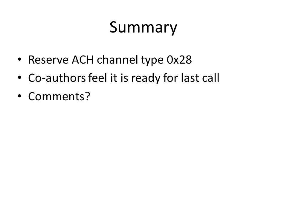 Summary Reserve ACH channel type 0x28 Co-authors feel it is ready for last call Comments?