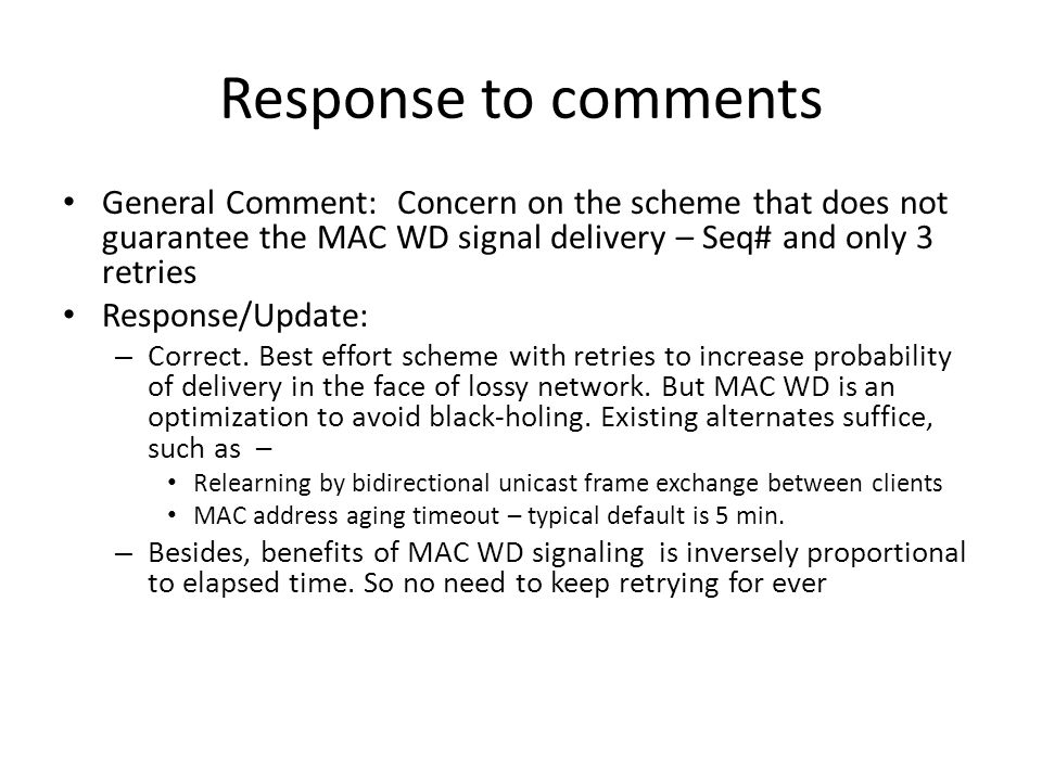 Response to comments General Comment: Concern on the scheme that does not guarantee the MAC WD signal delivery – Seq# and only 3 retries Response/Update: – Correct.