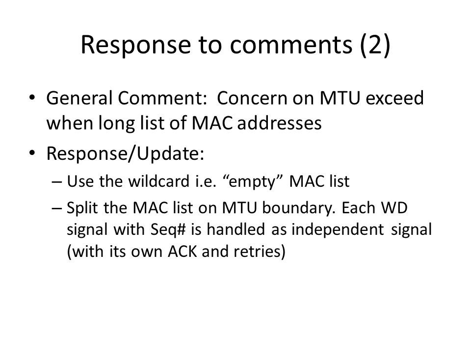 Response to comments (2) General Comment: Concern on MTU exceed when long list of MAC addresses Response/Update: – Use the wildcard i.e.