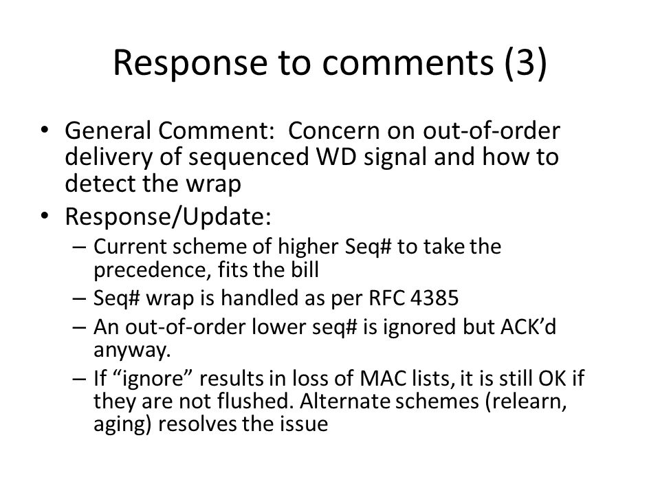 Response to comments (4) General Comment: Fixed interval 3 retries in absence of ACK receipt may be a problem – especially in lossy network or scaled configuration Response/Update: – This is more of implementation choice – However, text is modified to suggest that exponential backoff should be used for retries