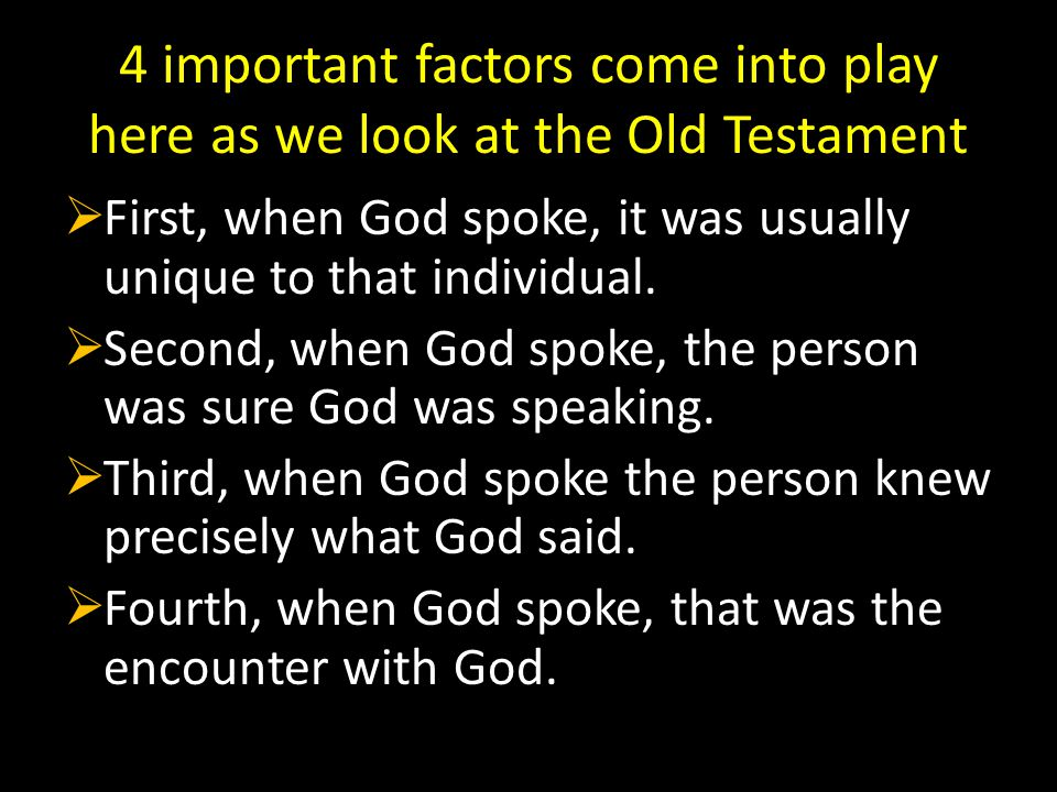 4 important factors come into play here as we look at the Old Testament  First, when God spoke, it was usually unique to that individual.  Second, w