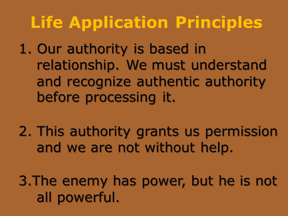 Life Application Principles 1. Our authority is based in relationship.