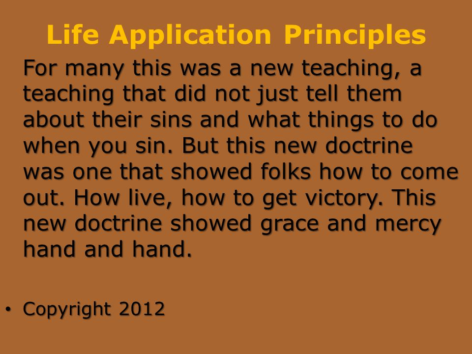 Life Application Principles For many this was a new teaching, a teaching that did not just tell them about their sins and what things to do when you sin.