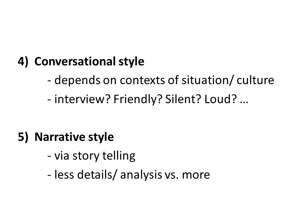 4) Conversational style - depends on contexts of situation/ culture - interview.