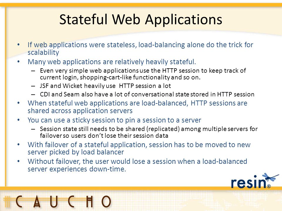 Stateful Web Applications If web applications were stateless, load-balancing alone do the trick for scalability Many web applications are relatively h