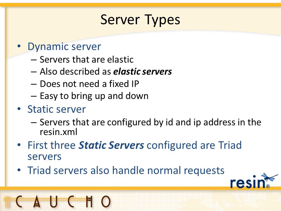 Server Types Dynamic server – Servers that are elastic – Also described as elastic servers – Does not need a fixed IP – Easy to bring up and down Stat