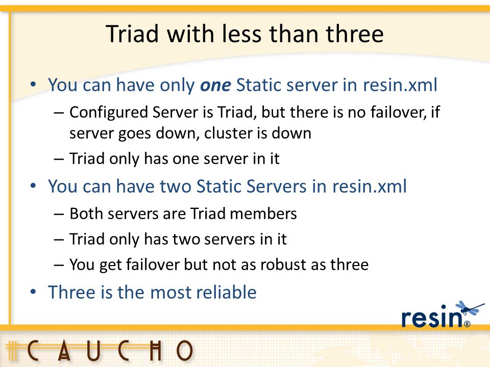Triad with less than three You can have only one Static server in resin.xml – Configured Server is Triad, but there is no failover, if server goes dow