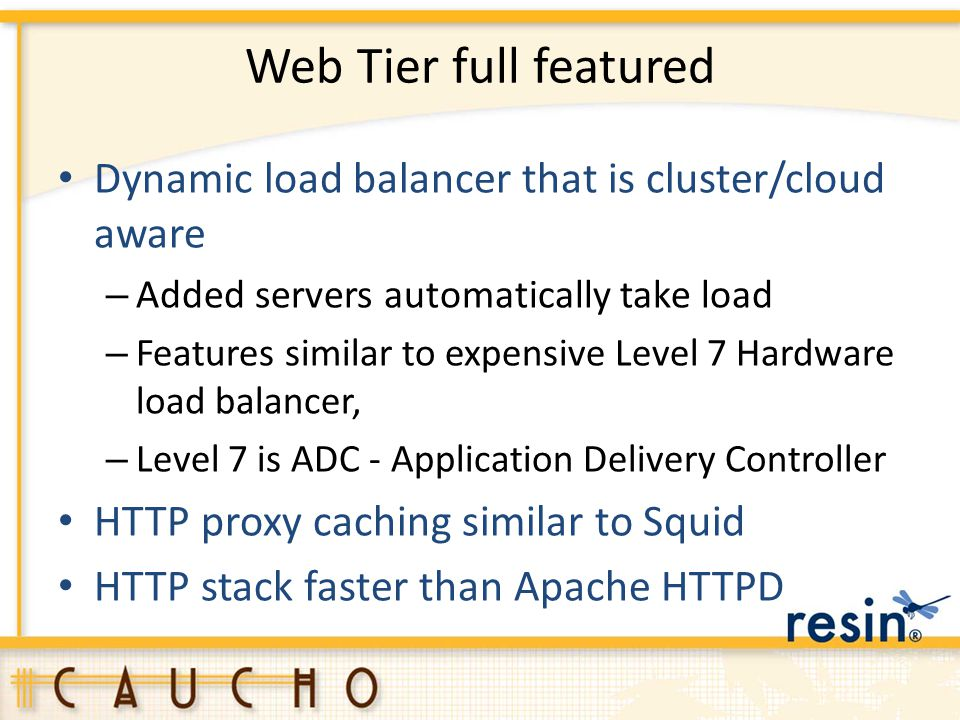 Web Tier full featured Dynamic load balancer that is cluster/cloud aware – Added servers automatically take load – Features similar to expensive Level