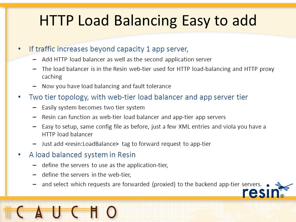HTTP Load Balancing Easy to add If traffic increases beyond capacity 1 app server, – Add HTTP load balancer as well as the second application server –