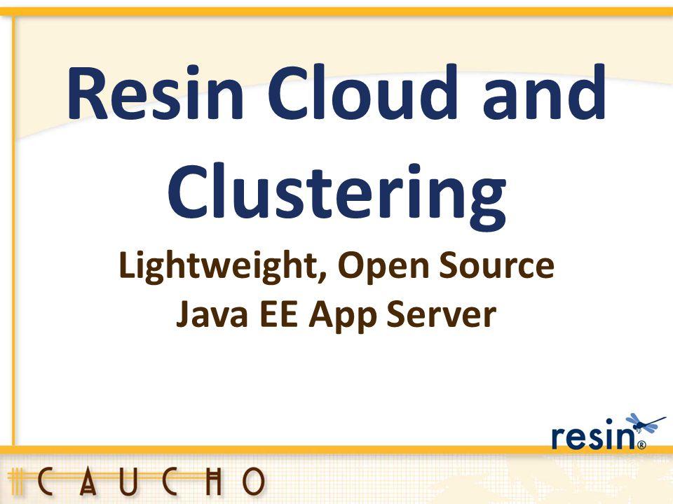 Resin Cloud and Clustering Lightweight, Open Source Java EE App Server