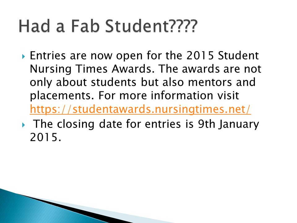  Entries are now open for the 2015 Student Nursing Times Awards. The awards are not only about students but also mentors and placements. For more inf