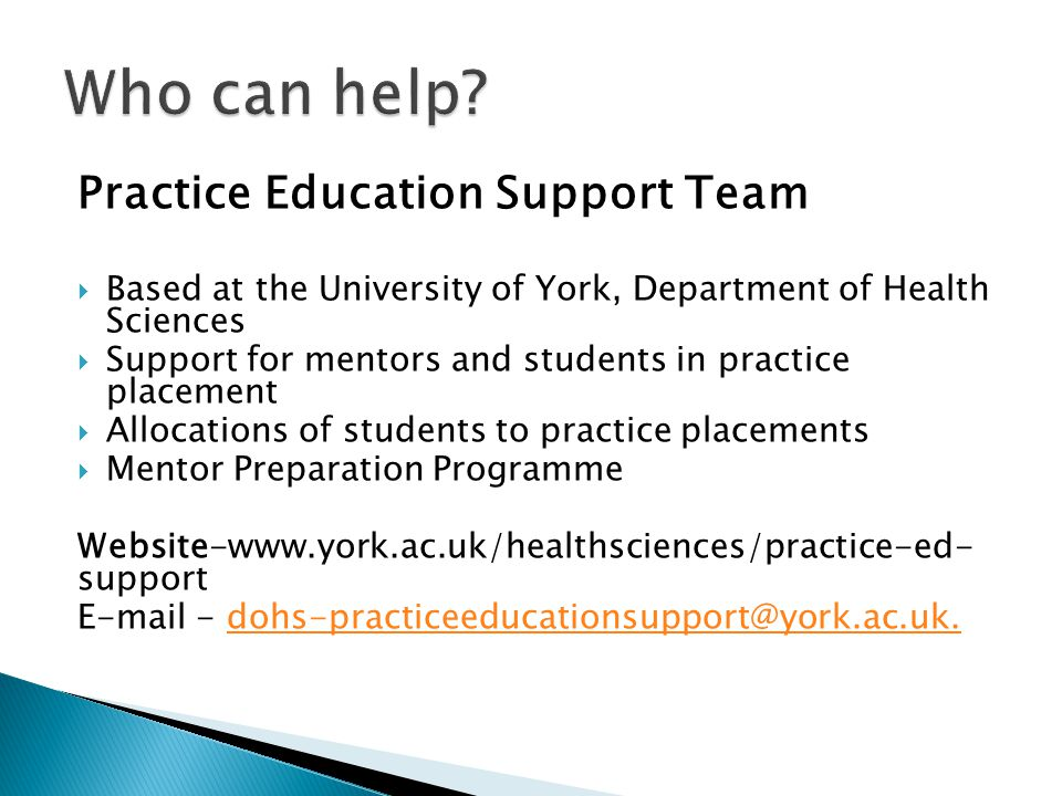 Practice Education Support Team  Based at the University of York, Department of Health Sciences  Support for mentors and students in practice placem