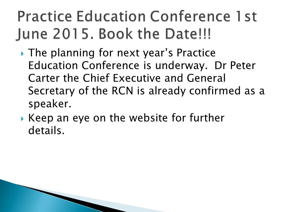  The planning for next year's Practice Education Conference is underway. Dr Peter Carter the Chief Executive and General Secretary of the RCN is alre