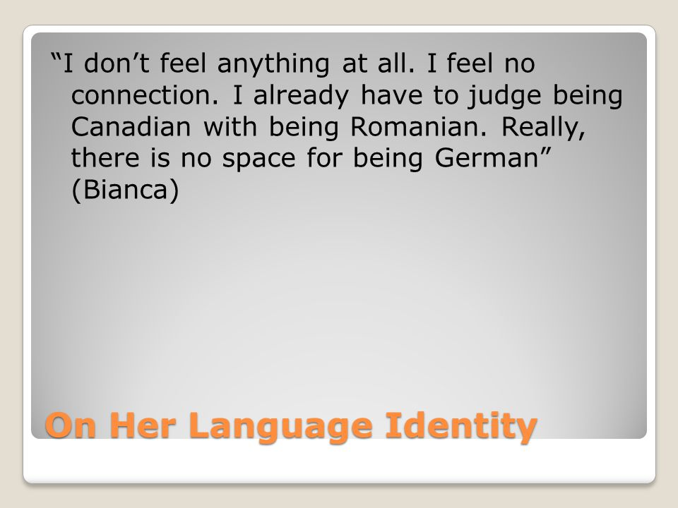 On Her Language Identity I don't feel anything at all.