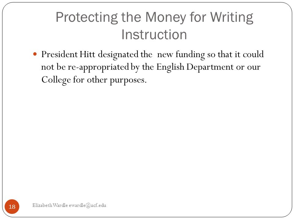 Protecting the Money for Writing Instruction President Hitt designated the new funding so that it could not be re-appropriated by the English Department or our College for other purposes.