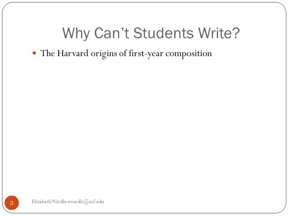 The Writing Paradigm that Fails Us Elizabeth Wardle ewardle@ucf.edu 4 Assumes: That one course fixes all That writing is a basic skill That writing can be taught by anyone, even by people who don't want to teach it, aren't qualified to teach it, and don't get paid a living wage to teach it