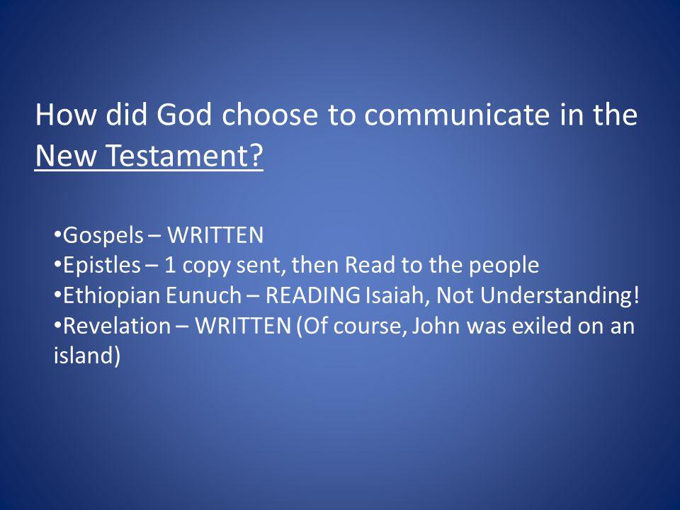 Gospels – WRITTEN Epistles – 1 copy sent, then Read to the people Ethiopian Eunuch – READING Isaiah, Not Understanding.