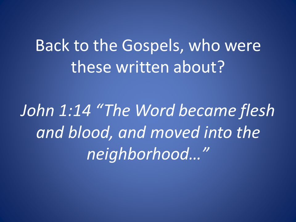 Back to the Gospels, who were these written about.