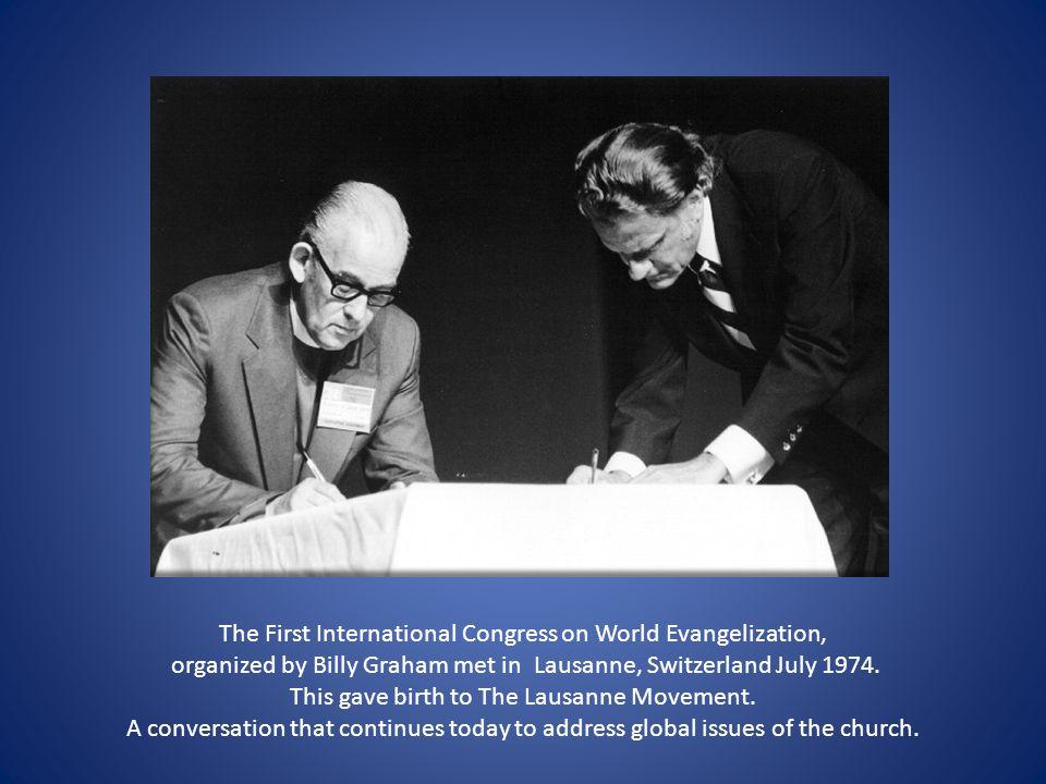 The First International Congress on World Evangelization, organized by Billy Graham met in Lausanne, Switzerland July 1974.