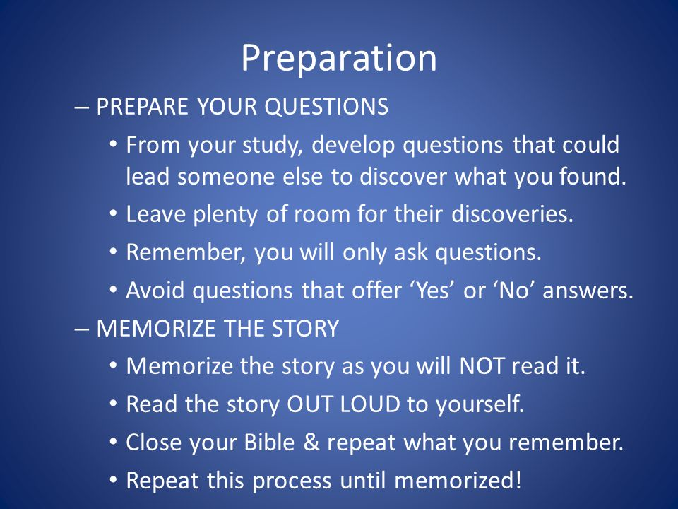 Preparation – PREPARE YOUR QUESTIONS From your study, develop questions that could lead someone else to discover what you found.