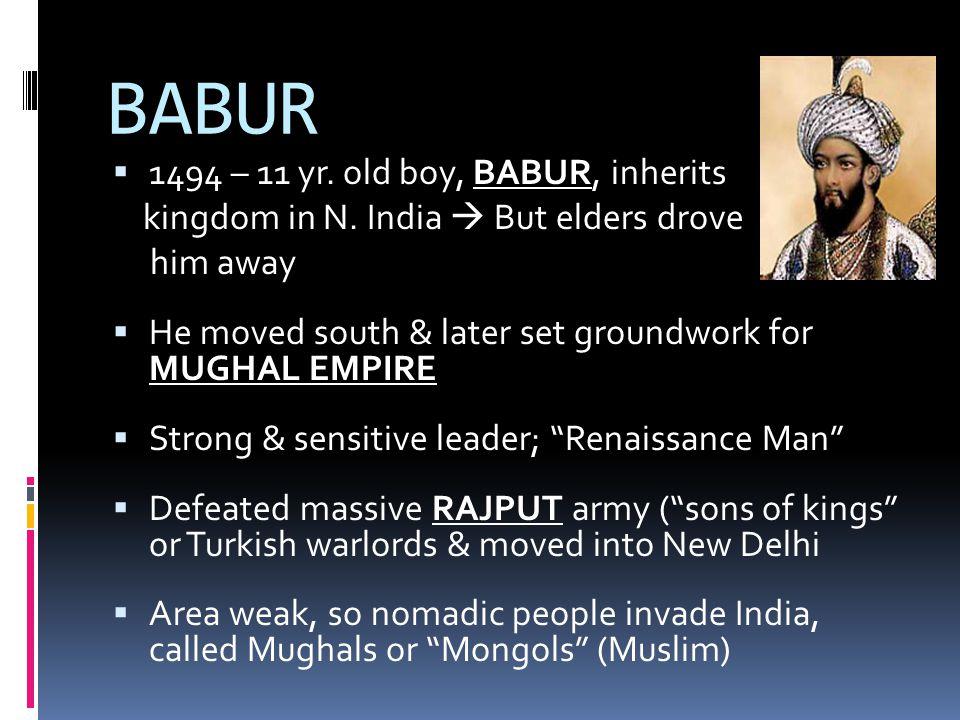 BABUR  1494 – 11 yr. old boy, BABUR, inherits kingdom in N.