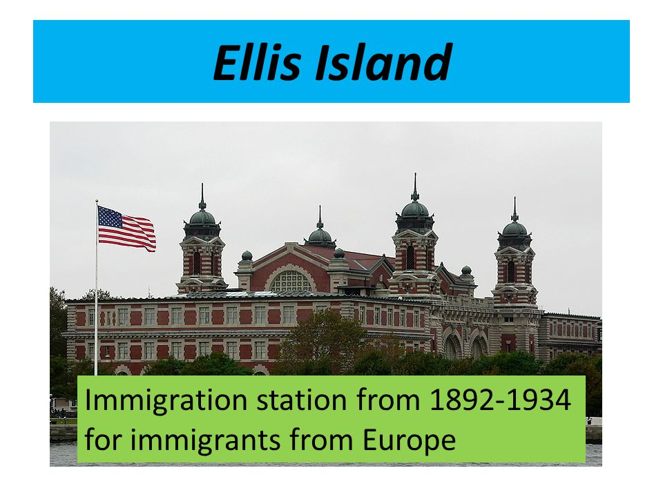 Ellis Island Immigration station from 1892-1934 for immigrants from Europe