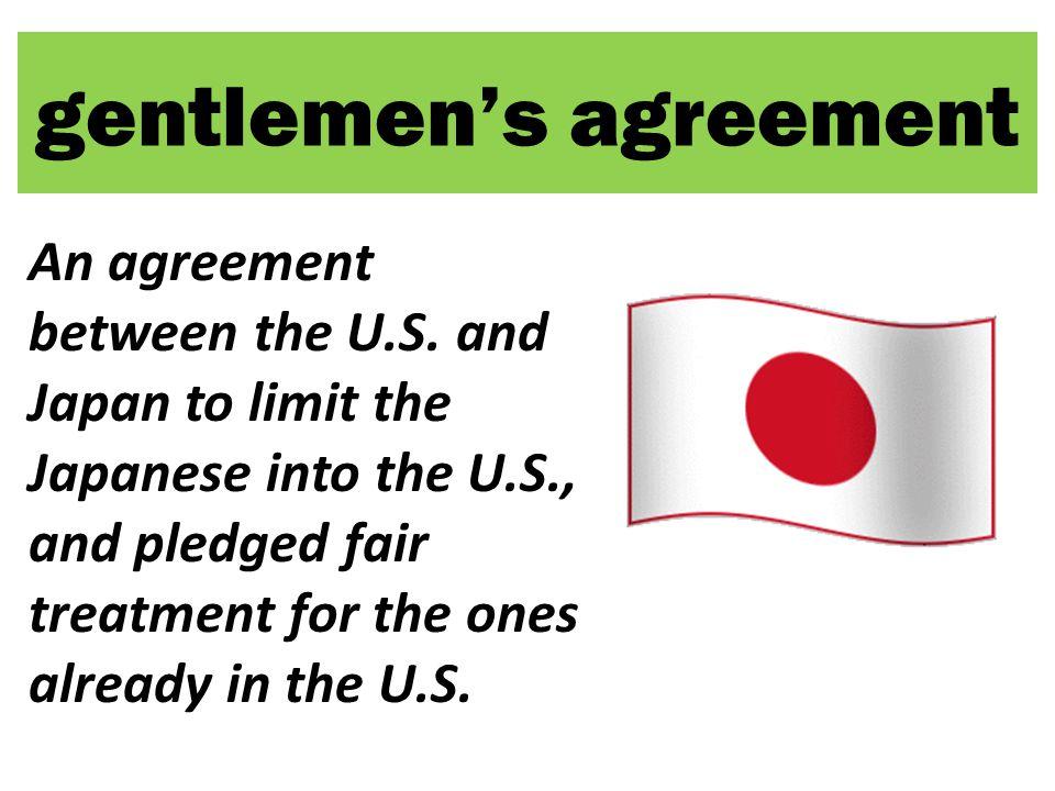 gentlemen's agreement An agreement between the U.S.