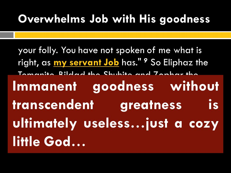 Overwhelms Job with His goodness your folly.