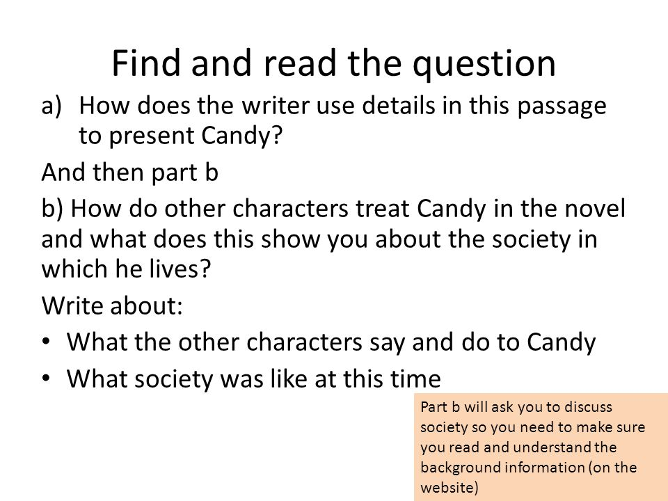Find and read the question a)How does the writer use details in this passage to present Candy? And then part b b) How do other characters treat Candy