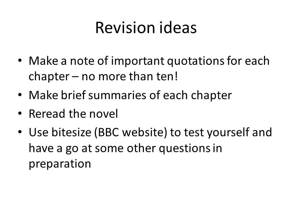 Revision ideas Make a note of important quotations for each chapter – no more than ten.