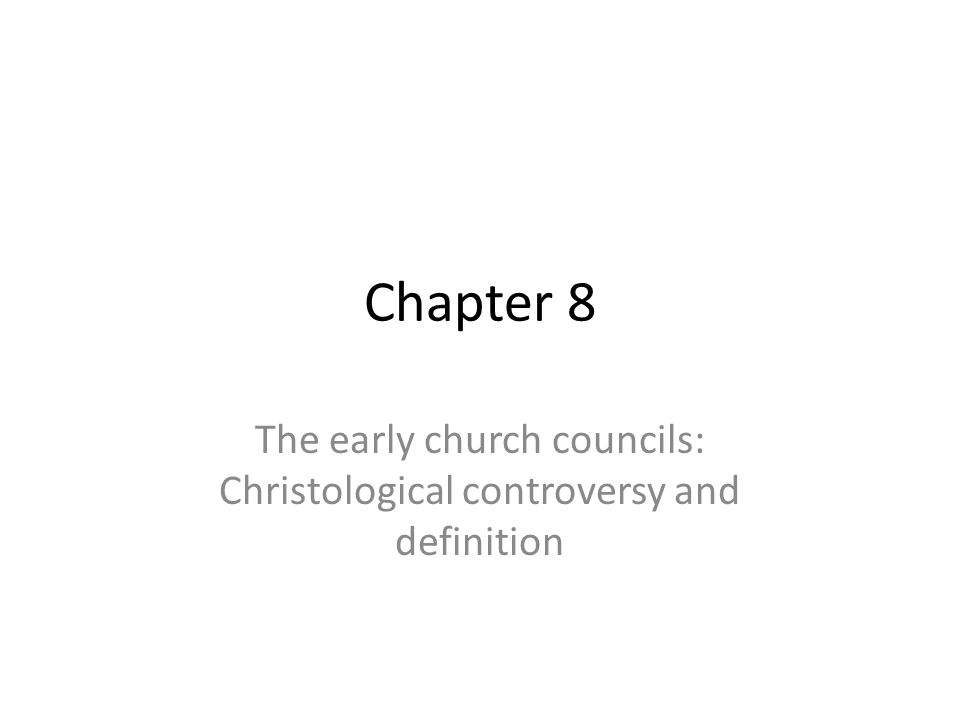 Chapter 8 The early church councils: Christological controversy and definition