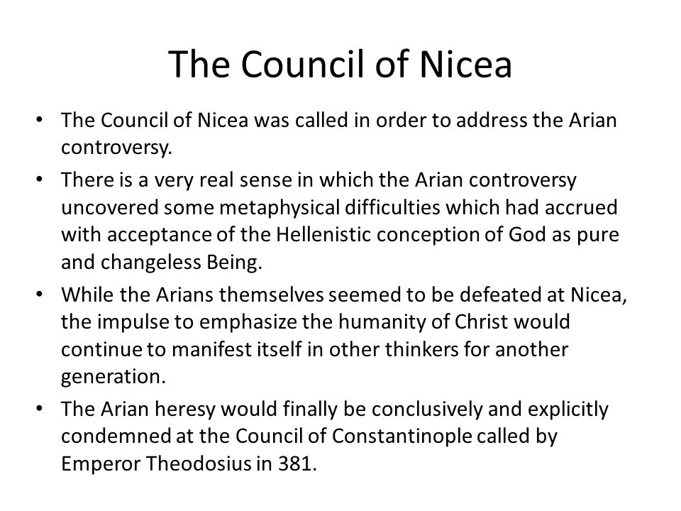 The Council of Nicea The Council of Nicea was called in order to address the Arian controversy. There is a very real sense in which the Arian controve