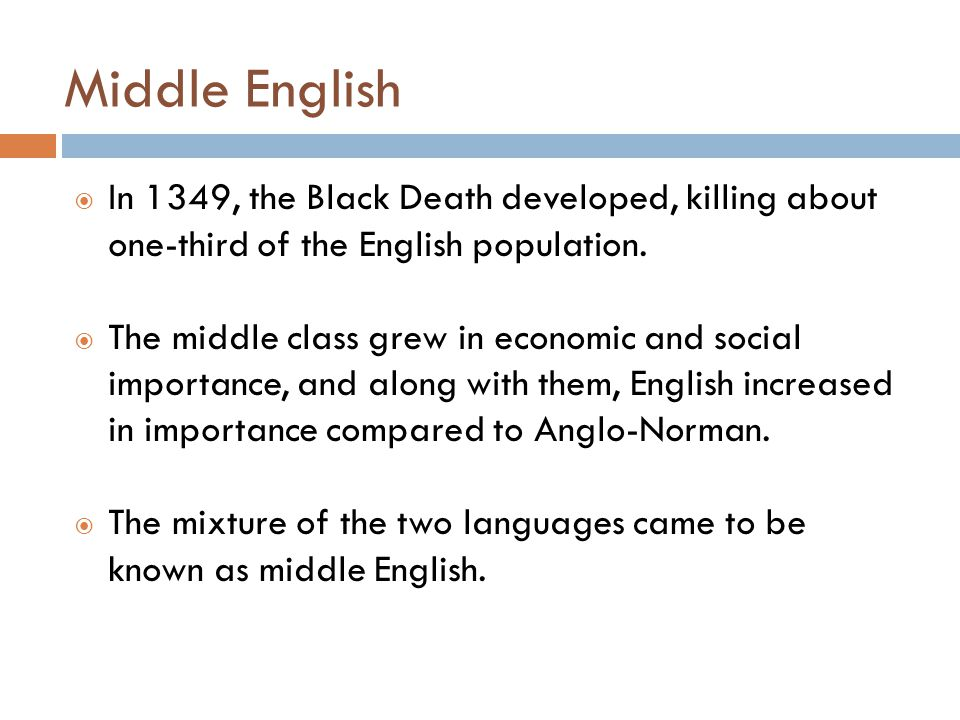 Middle English  In 1349, the Black Death developed, killing about one-third of the English population.  The middle class grew in economic and social