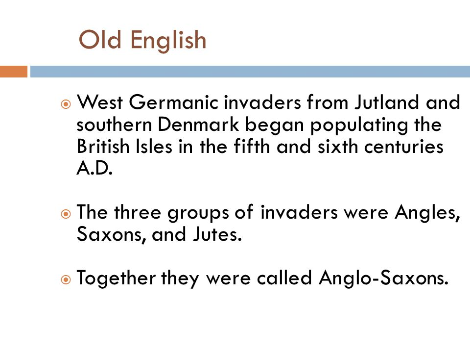 Old English  The words England and English come from the word Angle.
