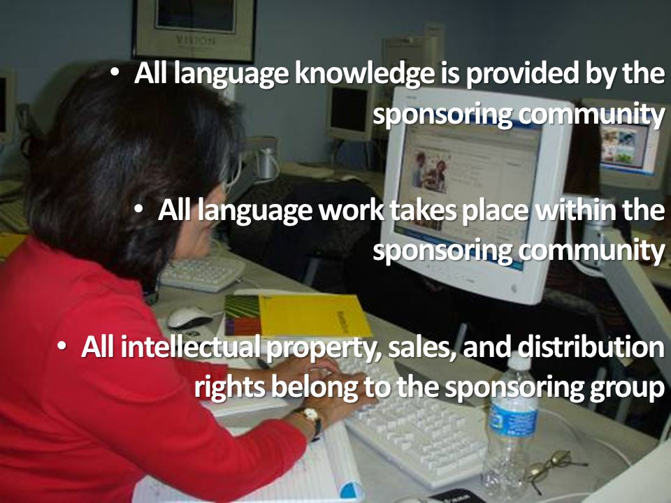 All language knowledge is provided by the sponsoring community All language knowledge is provided by the sponsoring community All language work takes
