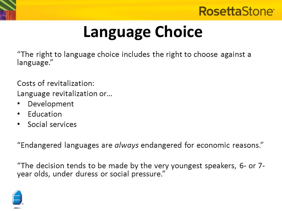 "Language Choice ""The right to language choice includes the right to choose against a language."" Costs of revitalization: Language revitalization or… D"